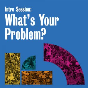 Intro Session: What's your problem?